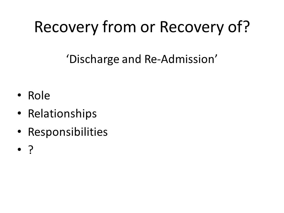 Recovery from or Recovery of 'Discharge and Re-Admission' Role Relationships Responsibilities