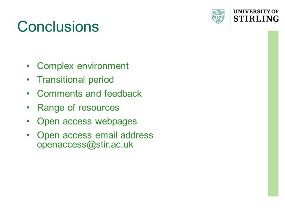 Conclusions Complex environment Transitional period Comments and feedback Range of resources Open access webpages Open access email address openaccess@stir.ac.uk