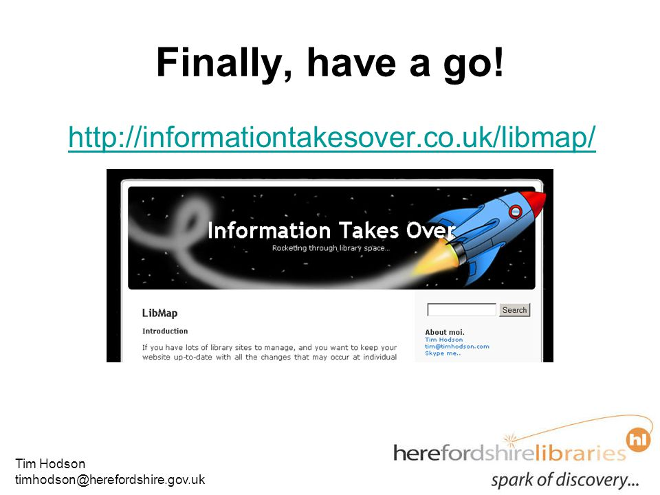 Tim Hodson timhodson@herefordshire.gov.uk Finally, have a go.