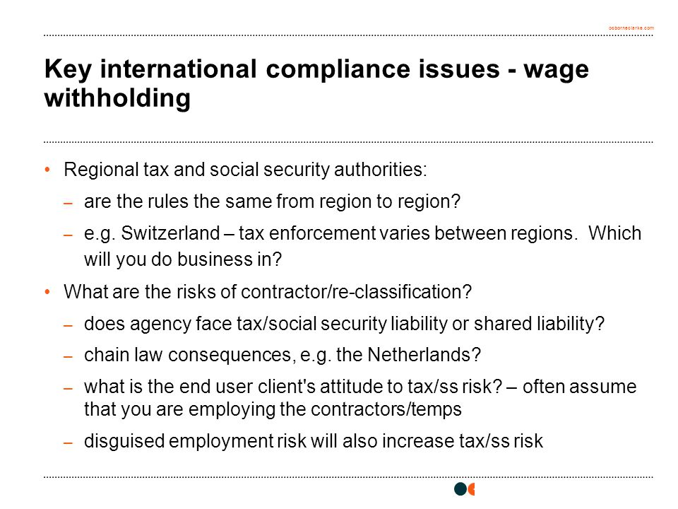 osborneclarke.com Key international compliance issues - wage withholding Regional tax and social security authorities: – are the rules the same from region to region.