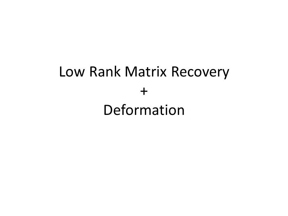 Low Rank Matrix Recovery + Deformation