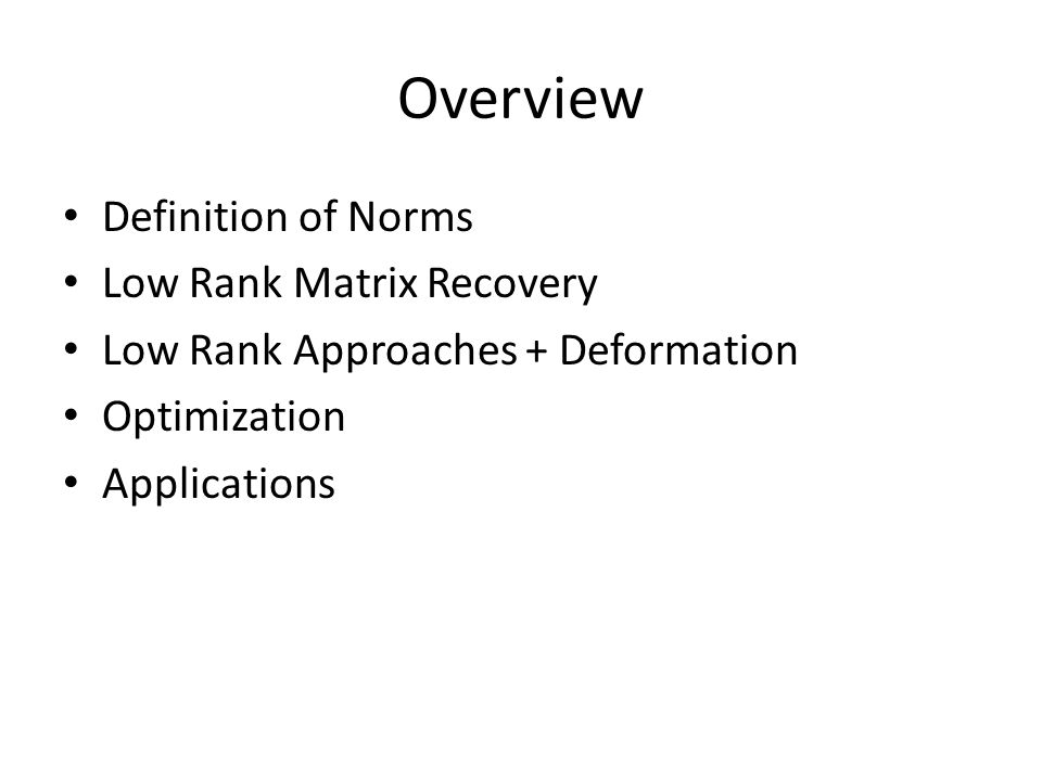 Overview Definition of Norms Low Rank Matrix Recovery Low Rank Approaches + Deformation Optimization Applications