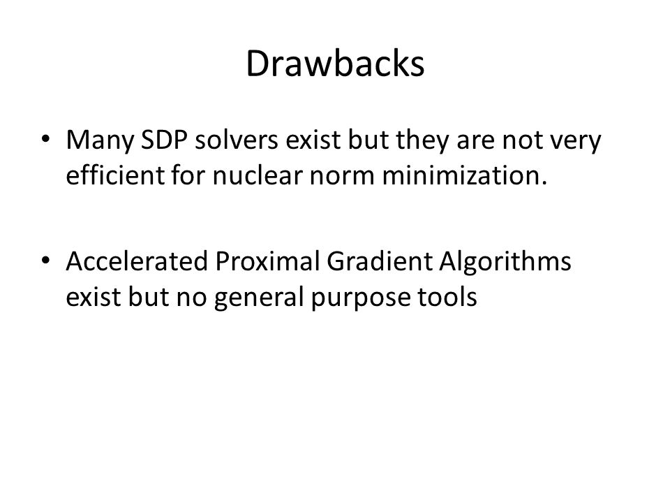 Drawbacks Many SDP solvers exist but they are not very efficient for nuclear norm minimization.