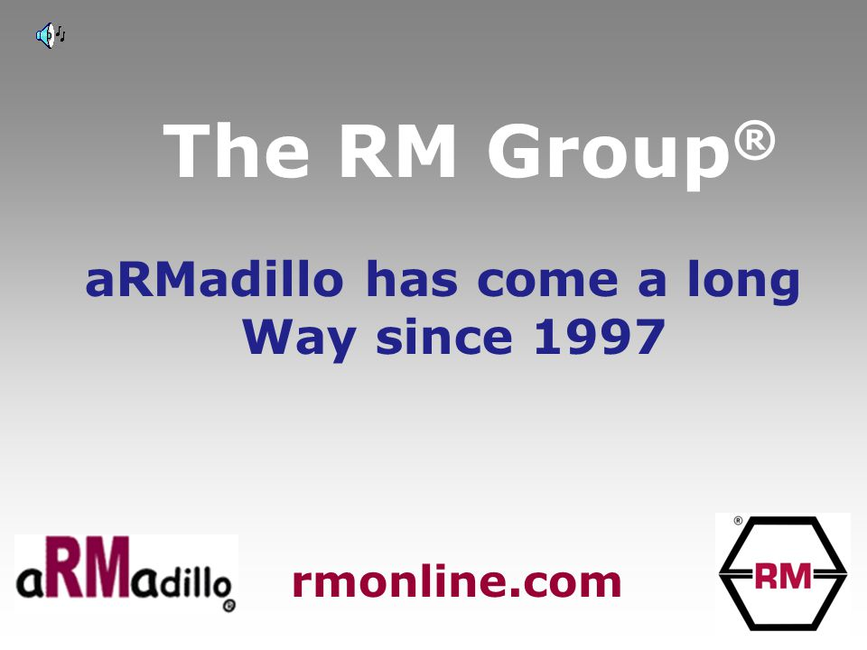 The RM Group ® aRMadillo has come a long Way since 1997 rmonline.com