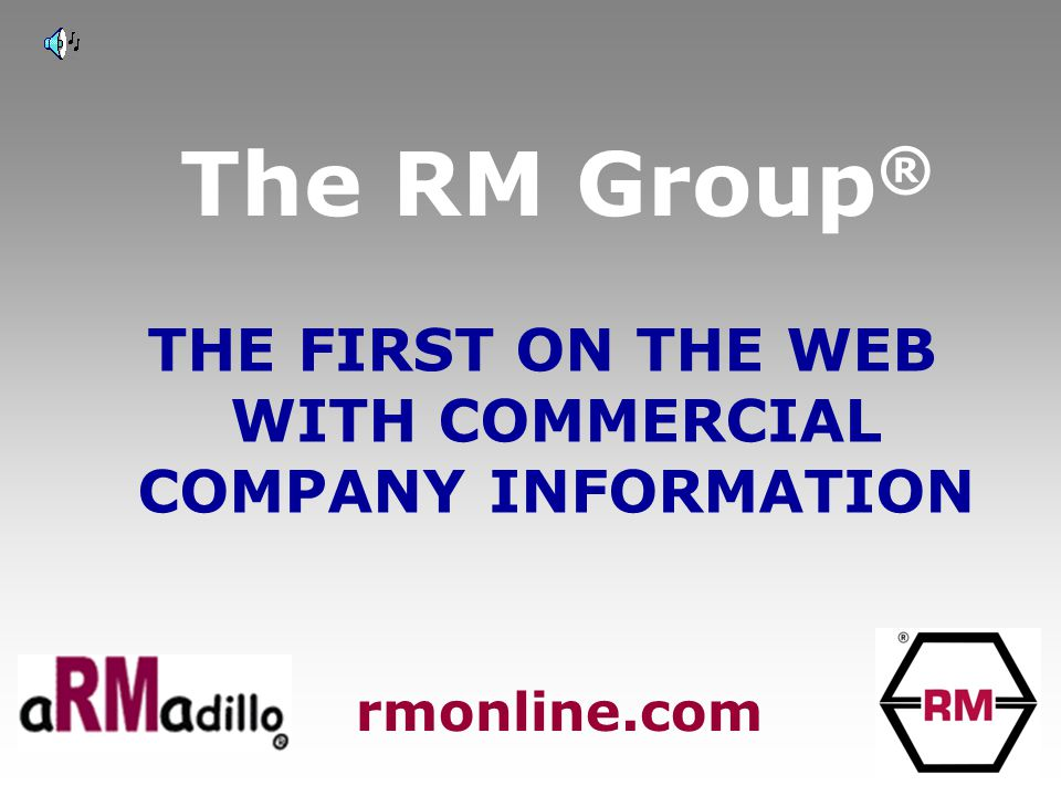 The RM Group ® THE FIRST ON THE WEB WITH COMMERCIAL COMPANY INFORMATION rmonline.com