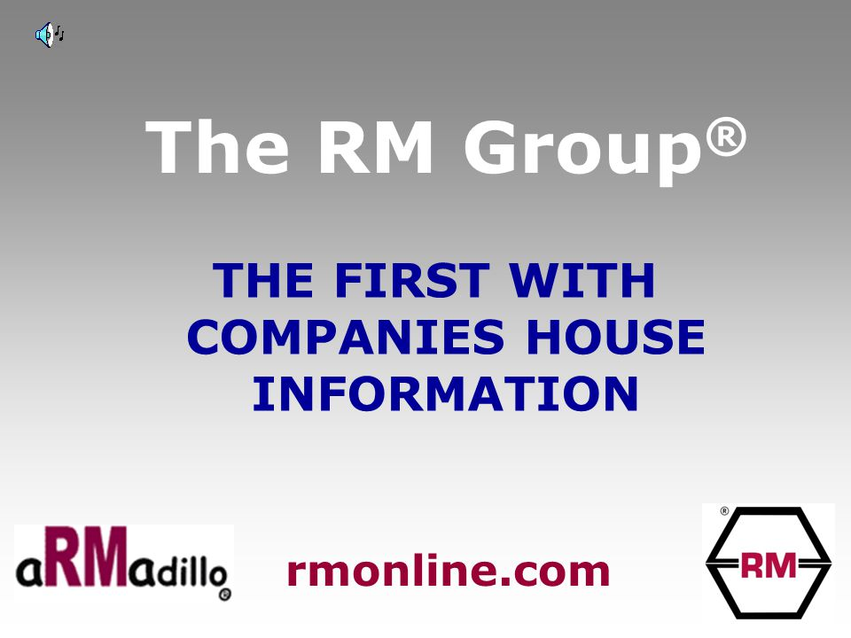 The RM Group ® THE FIRST WITH COMPANIES HOUSE INFORMATION rmonline.com