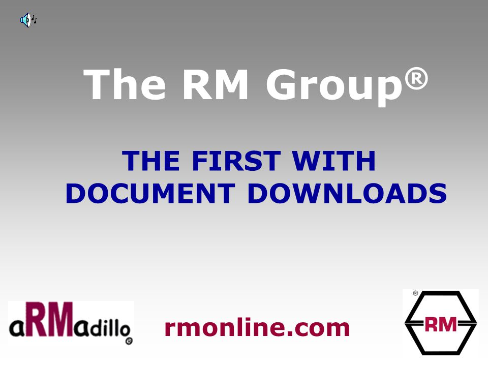 The RM Group ® THE FIRST WITH DOCUMENT DOWNLOADS rmonline.com