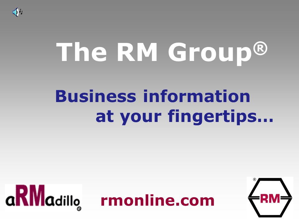 The RM Group ® Business information at your fingertips… rmonline.com