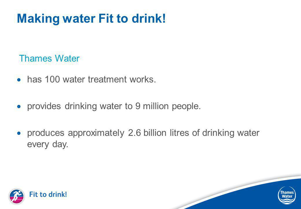 Making water Fit to drink.  has 100 water treatment works.