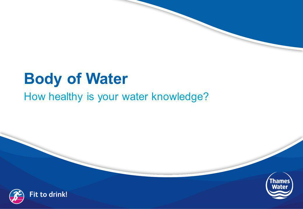 Body of Water How healthy is your water knowledge