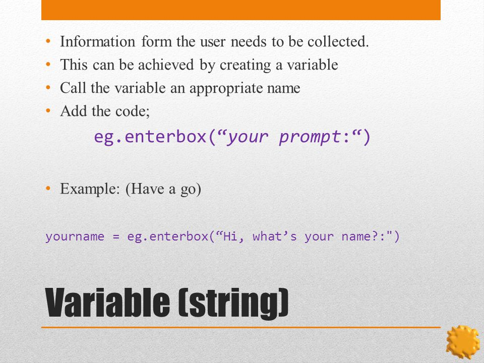 Variable (string) Information form the user needs to be collected.