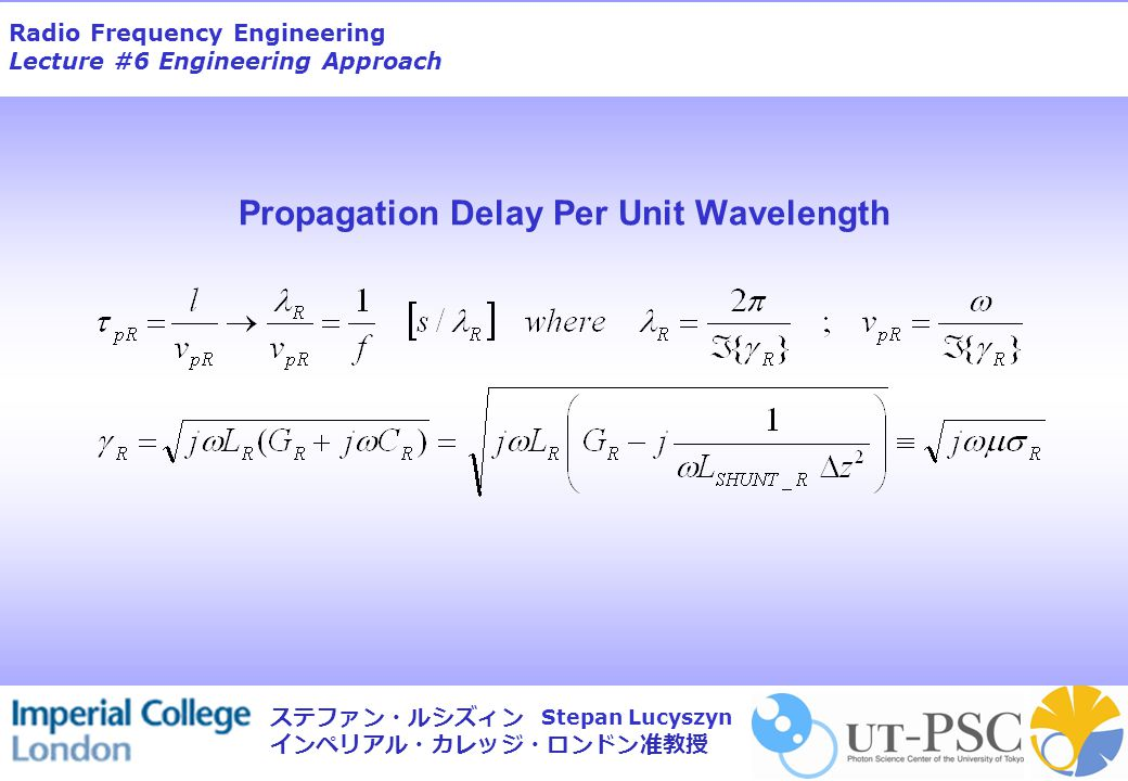 Radio Frequency Engineering Lecture #6 Engineering Approach Stepan Lucyszyn ステファン・ルシズィン インペリアル・カレッジ・ロンドン准教授 Propagation Delay Per Unit Wavelength