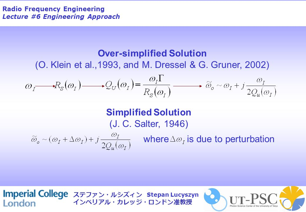 Radio Frequency Engineering Lecture #6 Engineering Approach Stepan Lucyszyn ステファン・ルシズィン インペリアル・カレッジ・ロンドン准教授 Over-simplified Solution (O.