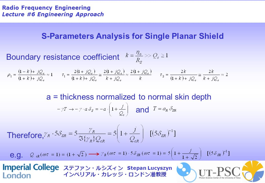 Radio Frequency Engineering Lecture #6 Engineering Approach Stepan Lucyszyn ステファン・ルシズィン インペリアル・カレッジ・ロンドン准教授 Boundary resistance coefficient and Therefore, e.g.