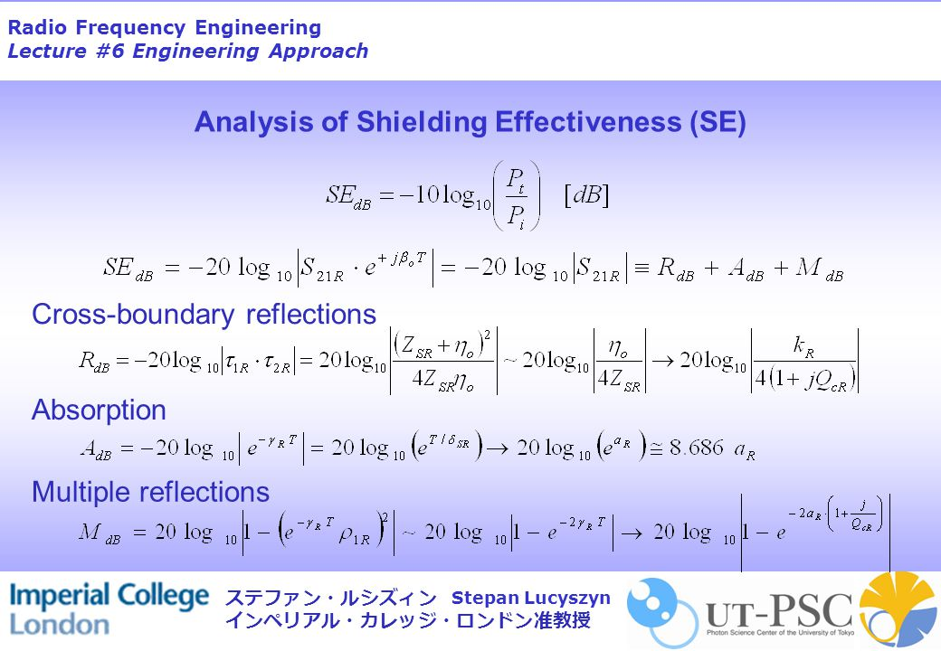 Radio Frequency Engineering Lecture #6 Engineering Approach Stepan Lucyszyn ステファン・ルシズィン インペリアル・カレッジ・ロンドン准教授 Analysis of Shielding Effectiveness (SE) Cross-boundary reflections Absorption Multiple reflections