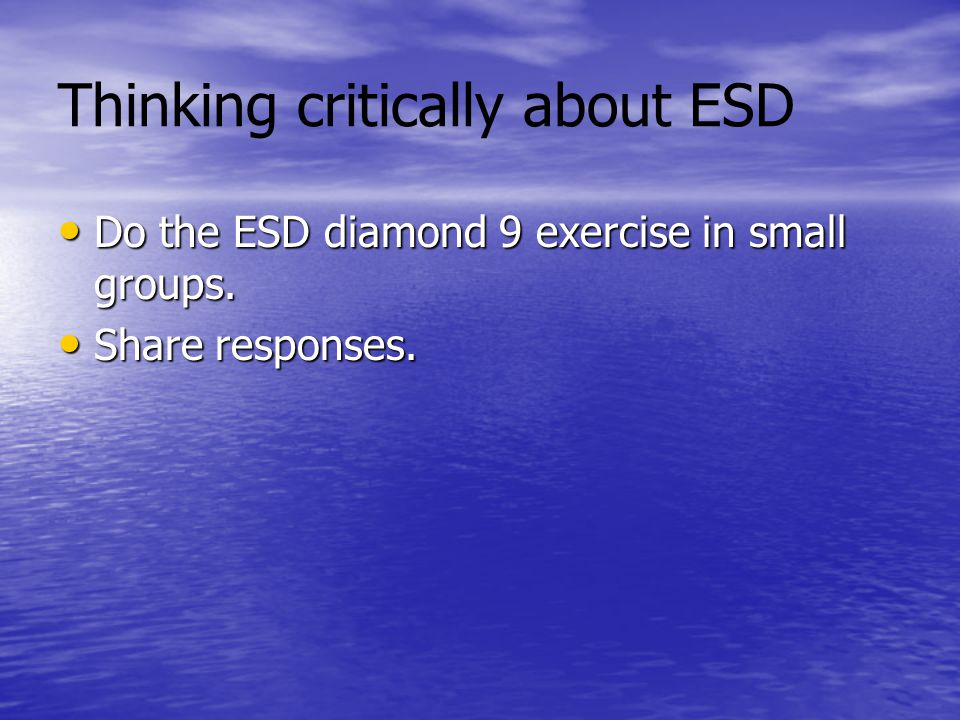 Thinking critically about ESD Do the ESD diamond 9 exercise in small groups.