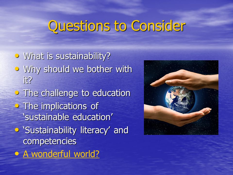 Questions to Consider What is sustainability. What is sustainability.