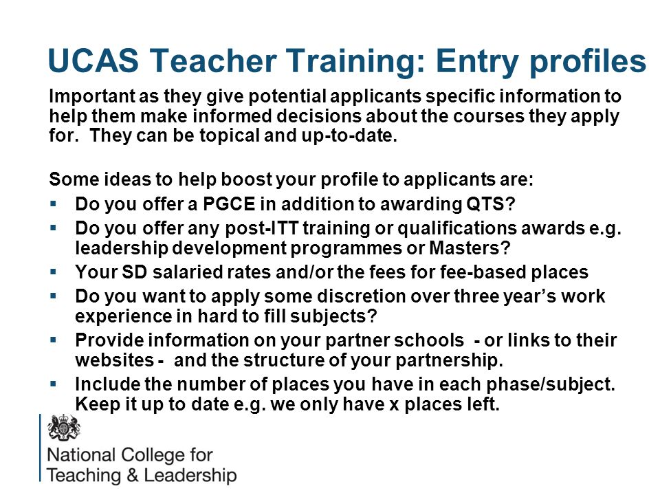 UCAS Teacher Training: Entry profiles Important as they give potential applicants specific information to help them make informed decisions about the courses they apply for.