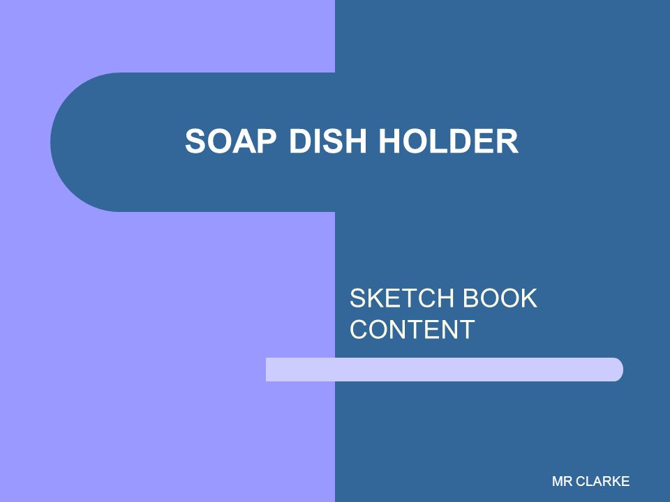 MR CLARKE SOAP DISH HOLDER SKETCH BOOK CONTENT