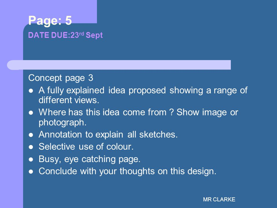 MR CLARKE Page: 5 DATE DUE:23 rd Sept Concept page 3 A fully explained idea proposed showing a range of different views.