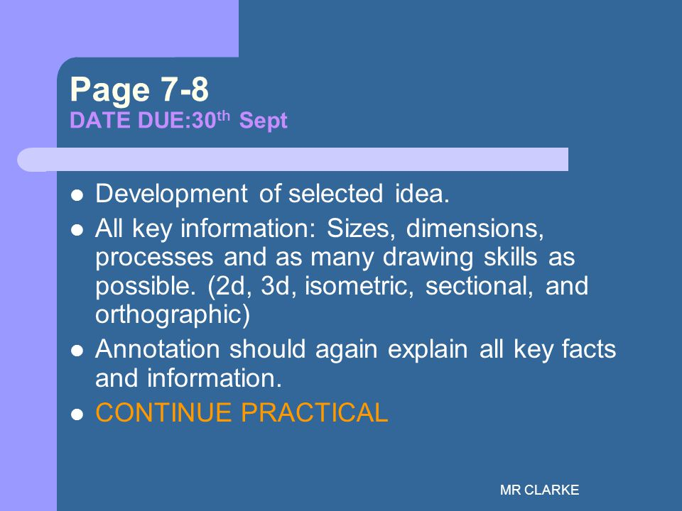 MR CLARKE Page 7-8 DATE DUE:30 th Sept Development of selected idea.