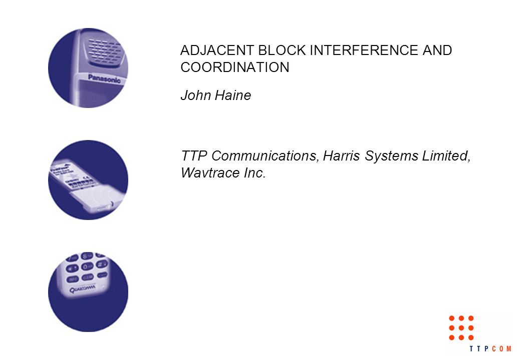 ADJACENT BLOCK INTERFERENCE AND COORDINATION John Haine TTP Communications, Harris Systems Limited, Wavtrace Inc.