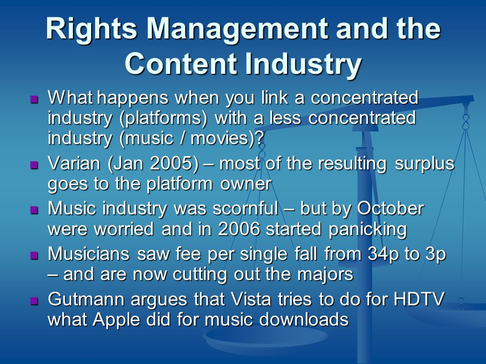 Rights Management and the Content Industry What happens when you link a concentrated industry (platforms) with a less concentrated industry (music / movies).