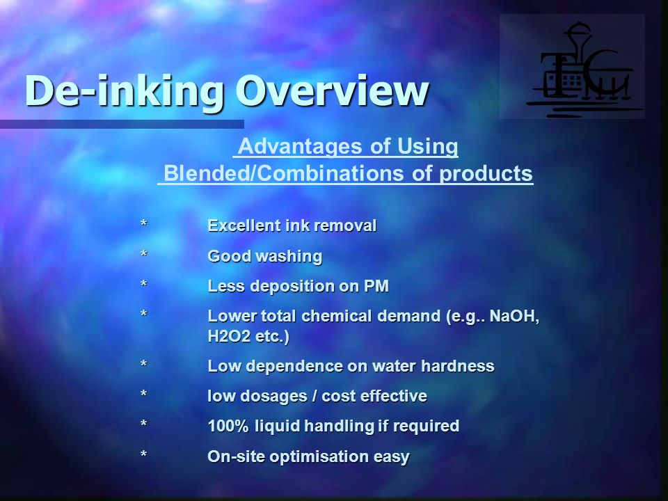 Advantages of Using Blended/Combinations of products *Excellent ink removal *Good washing *Less deposition on PM *Lower total chemical demand (e.g..