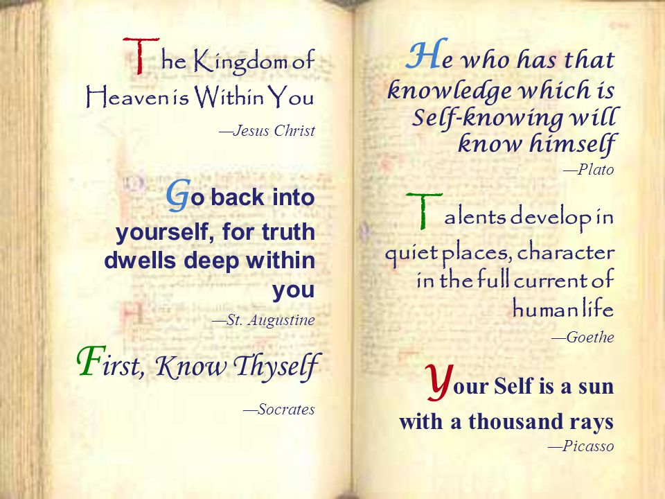 T he Kingdom of Heaven is Within You —Jesus Christ G o back into yourself, for truth dwells deep within you —St.