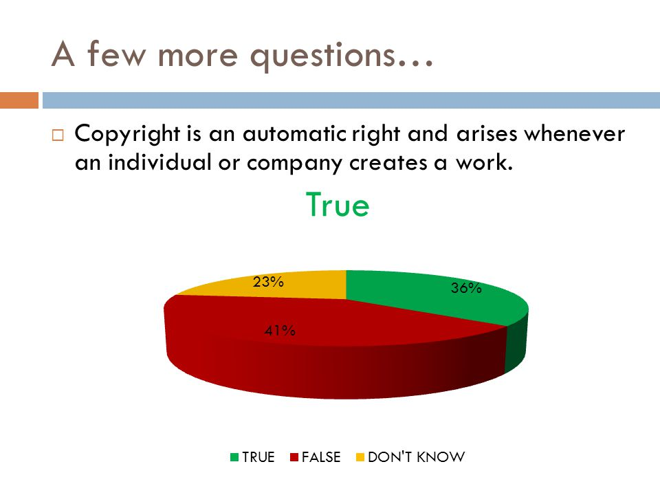 A few more questions…  Copyright is an automatic right and arises whenever an individual or company creates a work.