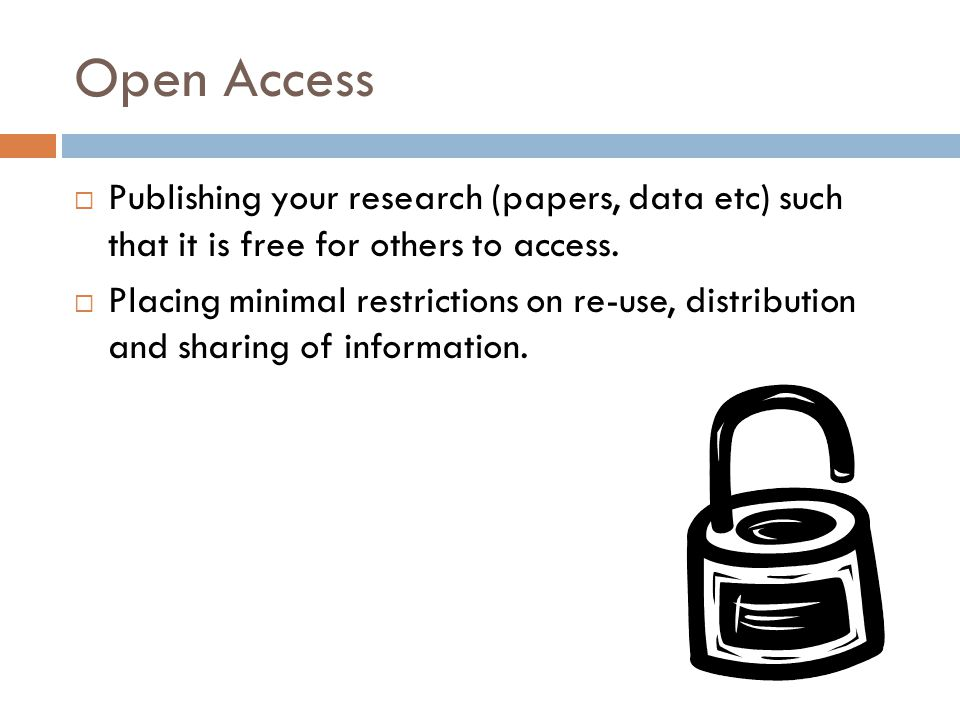 Open Access  Publishing your research (papers, data etc) such that it is free for others to access.