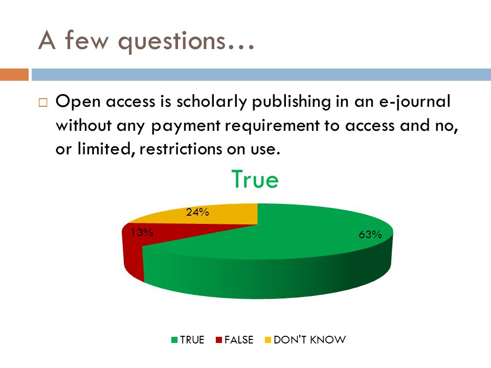 A few questions…  Open access is scholarly publishing in an e-journal without any payment requirement to access and no, or limited, restrictions on use.