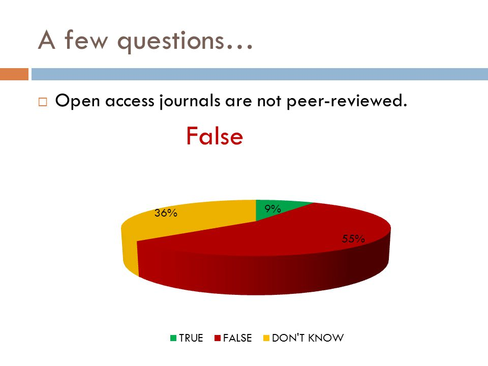A few questions…  Open access journals are not peer-reviewed. False