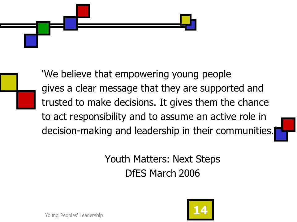 Young Peoples Leadership 14 'We believe that empowering young people gives a clear message that they are supported and trusted to make decisions.