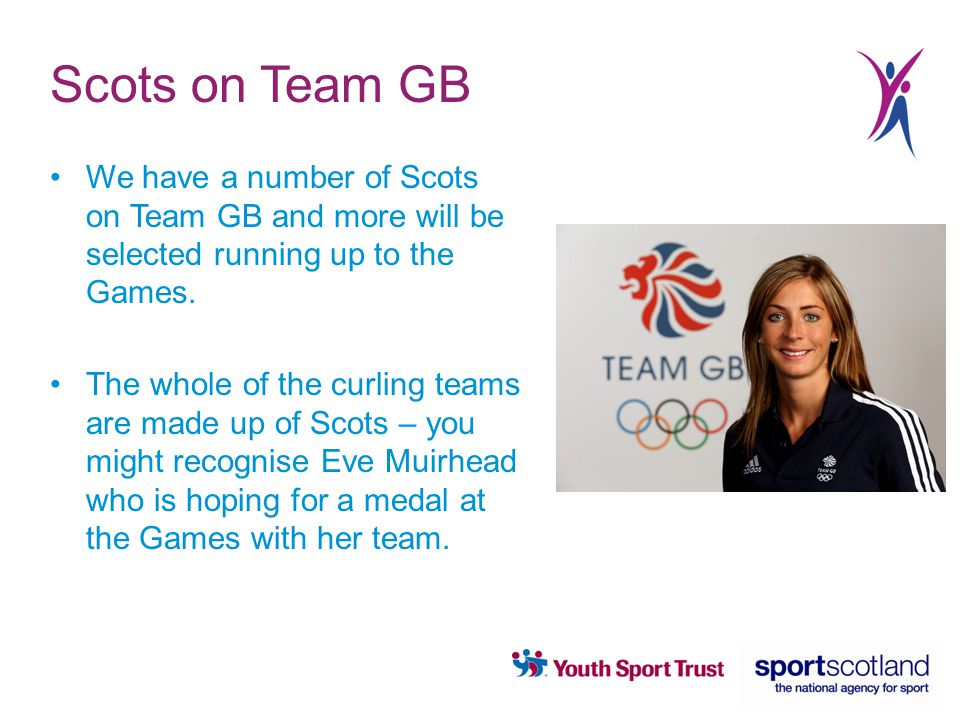 Scots on Team GB We have a number of Scots on Team GB and more will be selected running up to the Games.
