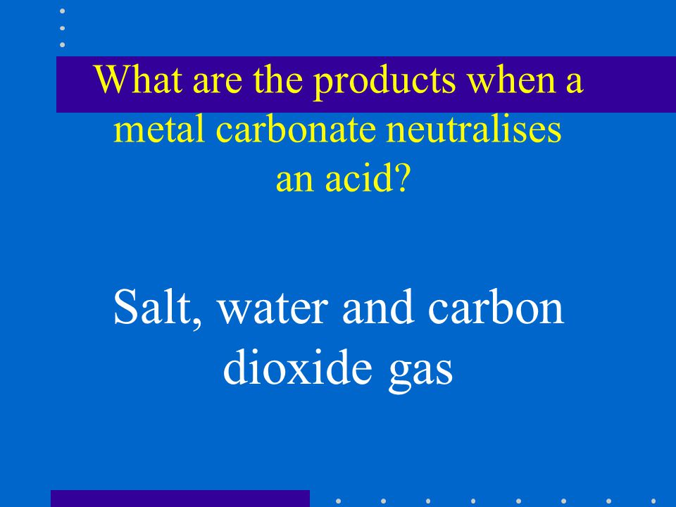 What are the products when a metal carbonate neutralises an acid.