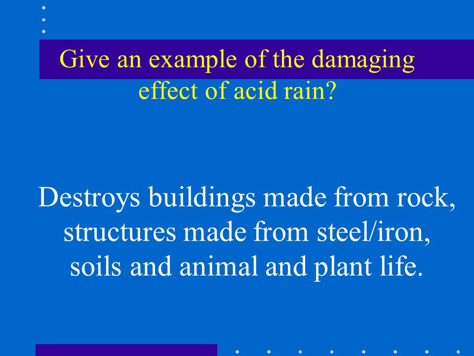 Give an example of the damaging effect of acid rain.