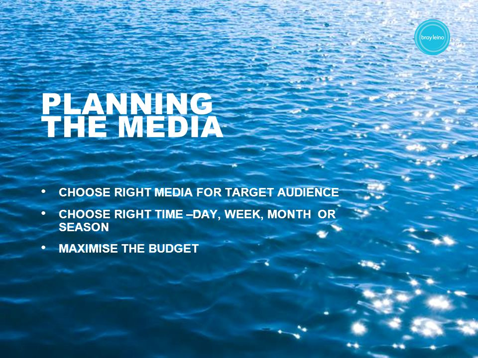 PLANNING THE MEDIA CHOOSE RIGHT MEDIA FOR TARGET AUDIENCE CHOOSE RIGHT TIME –DAY, WEEK, MONTH OR SEASON MAXIMISE THE BUDGET
