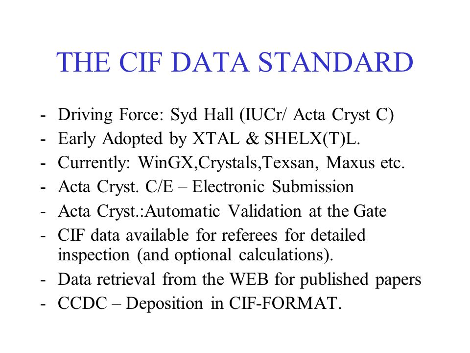 THE CIF DATA STANDARD -Driving Force: Syd Hall (IUCr/ Acta Cryst C) -Early Adopted by XTAL & SHELX(T)L.