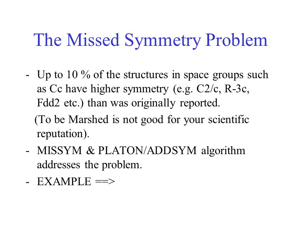 The Missed Symmetry Problem -Up to 10 % of the structures in space groups such as Cc have higher symmetry (e.g.