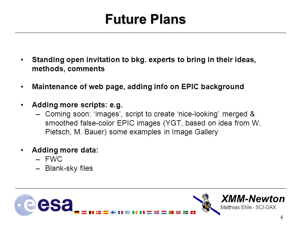 XMM-Newton 4 Matthias Ehle - SCI-OAX Future Plans Standing open invitation to bkg.
