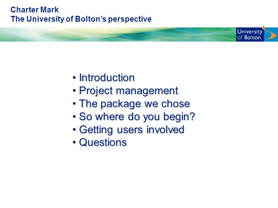 Charter Mark The University of Bolton's perspective Introduction Introduction Project management Project management The package we chose The package we chose So where do you begin.