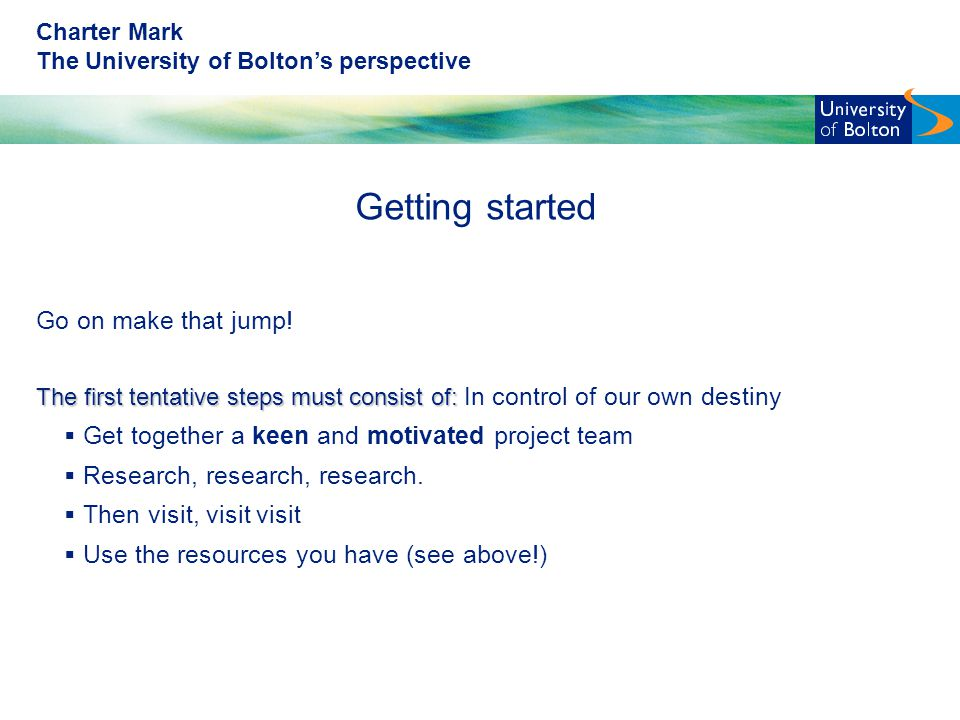 Charter Mark The University of Bolton's perspective Getting started Go on make that jump.