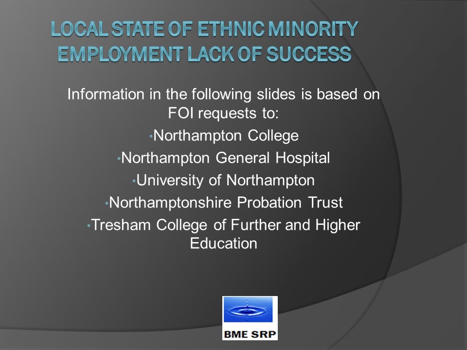 Information in the following slides is based on FOI requests to: Northampton College Northampton General Hospital University of Northampton Northamptonshire Probation Trust Tresham College of Further and Higher Education