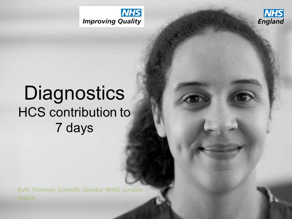 Diagnostics HCS contribution to 7 days Ruth Thomsen Scientific Director NHSE London Region