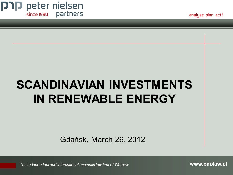 The independent and international business law firm of Warsaw SCANDINAVIAN INVESTMENTS IN RENEWABLE ENERGY Gdańsk, March 26, 2012