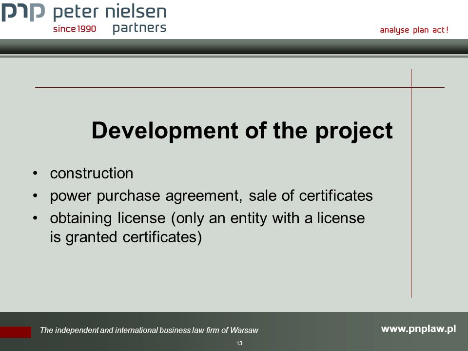 The independent and international business law firm of Warsaw 13 Development of the project construction power purchase agreement, sale of certificates obtaining license (only an entity with a license is granted certificates)