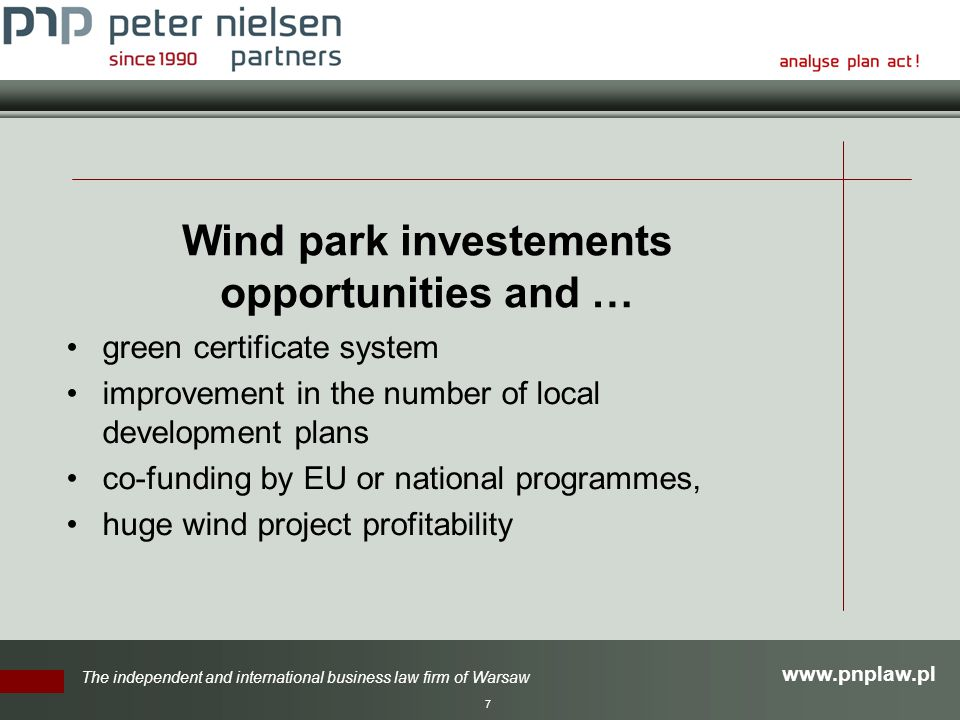 The independent and international business law firm of Warsaw 7 Wind park investements opportunities and … green certificate system improvement in the number of local development plans co-funding by EU or national programmes, huge wind project profitability