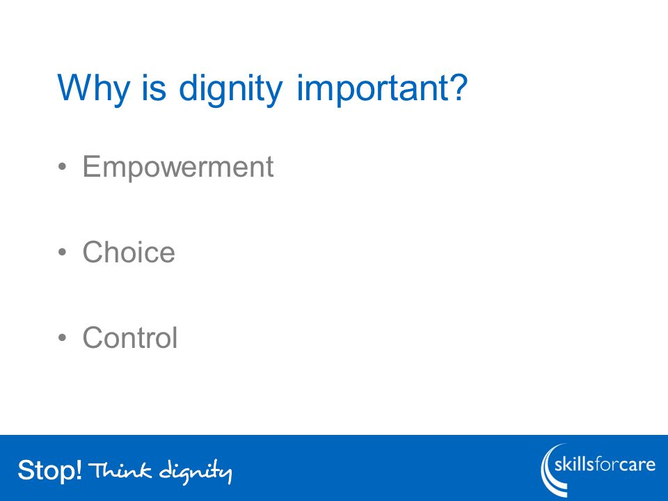 Why is dignity important Empowerment Choice Control