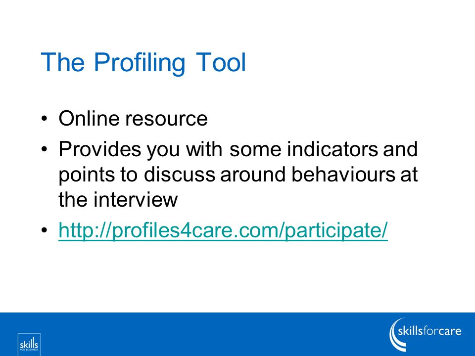 The Profiling Tool Online resource Provides you with some indicators and points to discuss around behaviours at the interview http://profiles4care.com/participate/